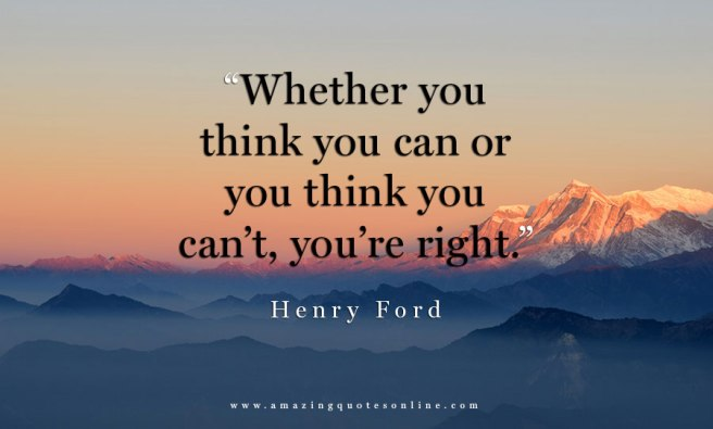 Whether-you-think-you-can-or-you-think-you-can_t-you_re-right